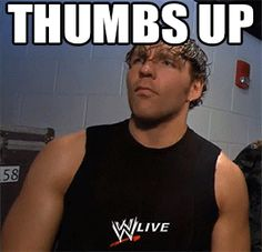 Thumbs up, Idiot. Dean Ambrose