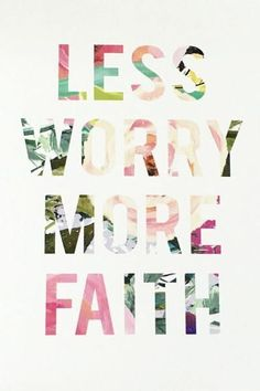 Description: The Less Worry, More Faith print is a great reminder to take a step back and smell the roses. This print is great accent to hang up in an office or cubicle or frame it and put it beds (Step Quotes Encouragement) Encouragement Quotes, Faith Quotes, Bible Quotes, Positive Quotes, Motivational Quotes, Inspirational Quotes, Positive Thoughts, Namaste, Faith In God