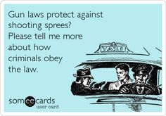 Gun laws protect against shooting sprees? Please tell me more about how criminals obey the law.