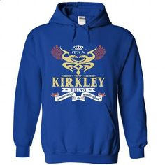 its a KIRKLEY Thing You Wouldnt Understand  - T Shirt,  - #shirt outfit #tshirt recycle. GET YOURS => https://www.sunfrog.com/Names/it-RoyalBlue-46632058-Hoodie.html?68278