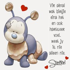 weet jy is nie alleen nie. Get Well Soon Quotes, Quotations, Qoutes, Afrikaanse Quotes, Get Well Wishes, Blue Nose Friends, Tatty Teddy, Hurt Feelings, Religious Quotes