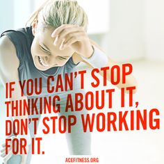If you can't stop thinking about it, don't stop working for it. #fitnessmotivation
