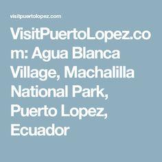 VisitPuertoLopez.com: Agua Blanca Village, Machalilla National Park, Puerto Lopez, Ecuador