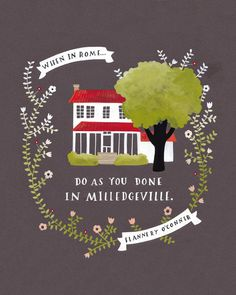 Love, love, love this print  by Rebekka Seale with Flannery O'Connor quote about Milledgeville and illustration of Andulusia!!