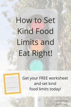 How to Set Kind Food Limits and Eat Right! So just what is a kind food limit and how does it help you be a Conscious Eater? A kind food limit is one that takes into account what you desire for taste and pleasure and what your body needs to work well and feel good. A kind food limit also takes into account how you feel when you eat a particular food (physically, mentally and emotionally) and what your energy needs are right now and in the near future.