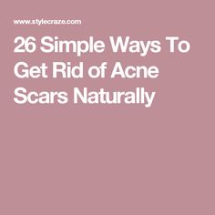 26 Simple Ways To Get Rid of Acne Scars Naturally
