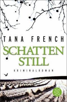 """""""Schattenstill"""" von Tana French / Eine spannende Krimi- """"Lesereise"""" in das von der Wirtschaftskrise geplagte Dublin"""