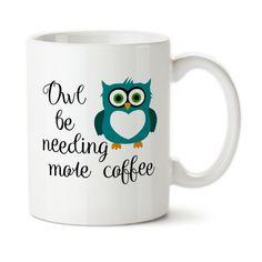 Owl Be Needing More Coffee, Owl mug, I Need More Coffee, Cute mug, Owl gift, Custom Owl Mug, Typography, Coffee Mug, Tea Mug, 15oz,