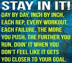 stay in it!