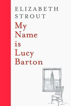 My Name Is Lucy Barton by Elizabeth Strout – February 4 | 27 Brilliant Books You Must Read This Winter