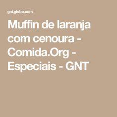 Muffin de laranja com cenoura - Comida.Org - Especiais - GNT