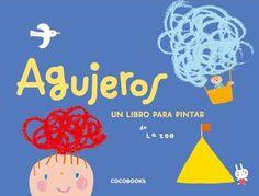 Coco Books: libros para desarrollar la imaginación y la creatividad de los más pequeños (2-4 años). «Agujeros: un libro para pintar», minilibro de actividades troquelado http://www.veniracuento.com/