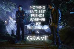 Nothing says best friends forever like digging up a grave. - Hemlock Grove