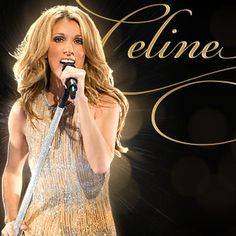 Celine Dion. Saw here perform at Caesar's Palace! It was magical!!