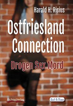 Ostfriesland Connection: Drogen Sex Mord (Sail and Crime ... https://www.amazon.de/dp/B01F2323R2/ref=cm_sw_r_pi_dp_3M0kxbBD6AP2W