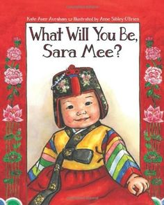 What Will You Be, Sara Mee? -- realistic account of Korean-American family celebrating child's first birthday -- filled with traditional foods, clothing and featuring the game toljabee