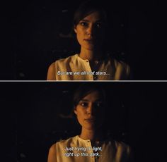 ― Begin Again (2013)Dave: But are we all lost stars; Just trying to light, light up this dark !!