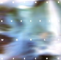 Arthur Russell - World Of Echo.