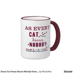 """Every Cat Owner Knows Nobody Owns a Cat Ringer Mug. Cat wisdom every feline guardian knows. """"As every cat owner knows, nobody owns a cat"""" typography on this mug is bold and colorful, with deep ruby and dark teal elements. Is your cat the ruler and you're merely his servant? Or do you have a lovable cat-lady friend? This mug comes in a variety of styles and colors, and would be a cute gift for yourself and all the cat-lovers on your list. Meow."""