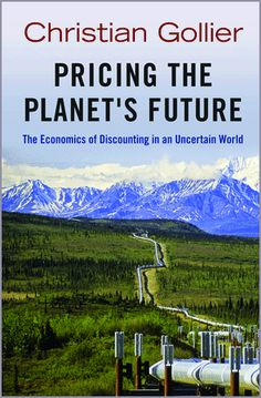 Pricing the planet's future : the economics of discounting in an uncertain world / Christian Gollier