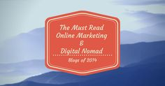 The Must Read Online Marketing & Digital Nomad Blogs of 2014