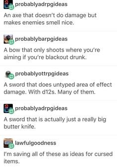 I'd make the axe set to be when used to attack it releases a poisonous cloud. Thereby making it a useful throwing AoE weapon. Cursed items Dungeons and Dragons Writing Help, Writing Tips, Writing Prompts, Dungeons And Dragons Memes, Dungeons And Dragons Homebrew, Dnd Stories, Dnd Funny, Hilarious, Dragon Memes