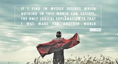 Quote from Lewis' Mere Christianity, photo source here . The author who gave us Aslan and the land of Narnia, C. Lewis , was for man. The Words, Cool Words, Cs Lewis Quotes, Another World, In This World, Adonai Elohim, Great Quotes, Inspirational Quotes, Awesome Quotes