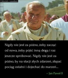 """Nigdy nie jest za późno... The Words, Juan Pablo Ll, Magic Words, Motto, Life Lessons, Quotations, It Hurts, Poems, Life Quotes"
