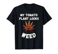 My Tomato Plant Looks Weed Funny 420 Marijuana Leaf Cannabis T-Shirt Weed Leaves, Marijuana Leaves, Weed Funny, Weed Humor, Garden Puns, Weed Quotes, Weed Shop, Tomato Plants, Cannabis