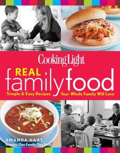 Cooking Light Real Family Food: Simple and Easy Recipes Your Whole Family Will Love. FOR ME! :)