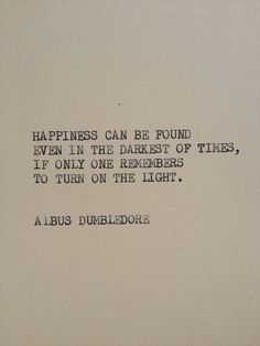 Happiness can be found even in the darkest of times, if only one remembers to turn on the light.
