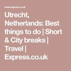 Utrecht, Netherlands: Best things to do | Short & City breaks | Travel | Express.co.uk