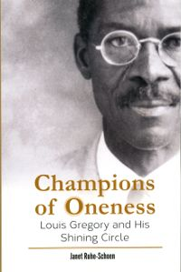 Champions of Oneness: Louis Gregory and his Shining Circle, by Janet Ruhe-Schoen  Taking as its focus the years 1898–1921, Champions of Oneness portrays the lives of a handful of brilliant pioneers of race amity in the United States who gave everything they could to promote the principle of the oneness of humanity. The thread common among each of their lives was the Bahá'í Faith. #bahai