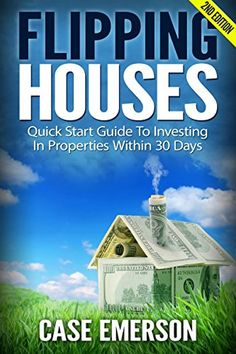 Flipping Houses: Quick Start Guide To Investing In Properties Within 30 Days (selling houses, real estate investing, investing for beginners, cash flow, home buyers, landlord, foreclosure) by Case Emerson http://www.amazon.com/dp/B00TMMEAJ4/ref=cm_sw_r_pi_dp_8umNvb1E0CAJ8