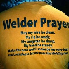 Best pray by a welder. Welding is one of the toughest jobs in world. As depicted by the above picture, a welder needs its wire and gadget ready and make a beautiful weld. Welding investigation is one...