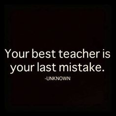 But after you make the mistake, you need to take time to think about what happened, why, the consequences and what you would do differently.