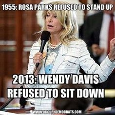 As the nation watched ... she filibustered a Texas anti-abortion bill to push the deadline by which it had to be voted!  6-27-13 ... a true, modern-day champion!
