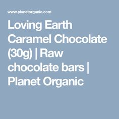 Loving Earth Caramel Chocolate (30g) | Raw chocolate bars | Planet Organic Dairy Free Chocolate, Raw Chocolate, Chocolate Caramels, Organic Supermarket, Organic Food Delivery, Organic Wine, Organic Recipes, Health And Beauty, Earth