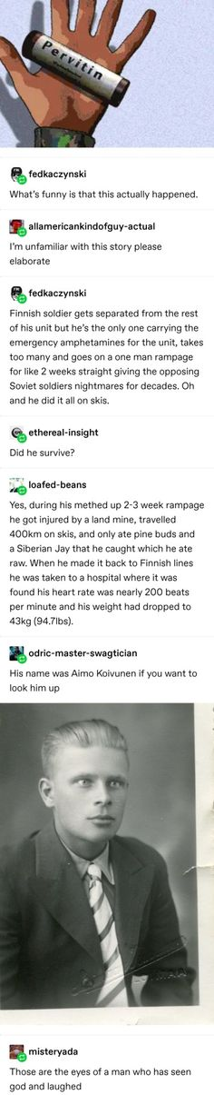 What's funny is that this actually happened. altamericankindofguy-actual I'm unfamiliar with this story please elaborate Finnish soldier gets separated from the rest of his unit but he's the only one carrying the emergency amphetamines for the unit, tak Funny Shit, Funny Posts, The Funny, Funny Memes, Funny Stuff, Random Stuff, 9gag Funny, Memes Humor, Funny Tweets