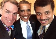 This Presidential Selfie Is Out Of This World -- Bill Nye the Science Guy posted this amazing selfie with President Obama and Neil deGrasse Tyson