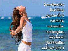時にあなたにとって最善の策は、考えることでも、思いをめぐらすことでも、どうなるかと心配することでもない。ただ深呼吸して、信じることだけ。