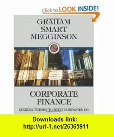 Corporate Finance Linking Theory to What Companies Do (with Thomson ONE - Business School Edition 6-Month and Smart Finance Printed Access Card) (9780324782912) John Graham, Scott B. Smart, William L Megginson , ISBN-10: 0324782918  , ISBN-13: 978-0324782912 ,  , tutorials , pdf , ebook , torrent , downloads , rapidshare , filesonic , hotfile , megaupload , fileserve