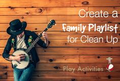 Create a family playlist and clean up will be so much easier