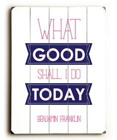 Take a look at this 'What Good Shall I Do' Wood Wall Art by Amanda Catherine Designs on #zulily today!