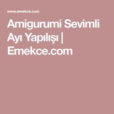Amigurumi Sevimli Ayı Yapılışı | Emekce.com