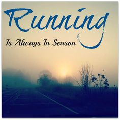 Yes! (Of course, that's much easier here in Southern California, but I'd still run all year if I was somewhere else.)