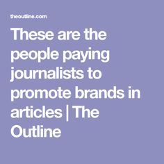 These are the people paying journalists to promote brands in articles | The Outline