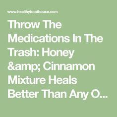 Throw The Medications In The Trash: Honey & Cinnamon Mixture Heals Better Than Any Other Medication