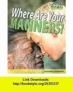 Where Are Your Manners? Cultural Diversity (Raintree Fusion) (9781410926234) Deborah Underwood , ISBN-10: 1410926230  , ISBN-13: 978-1410926234 ,  , tutorials , pdf , ebook , torrent , downloads , rapidshare , filesonic , hotfile , megaupload , fileserve