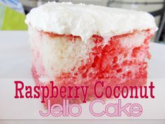 Raspberry Coconut Jello Cake-reminds me of my mom except she made it with strawberry jello and fresh sliced strawberries on top.